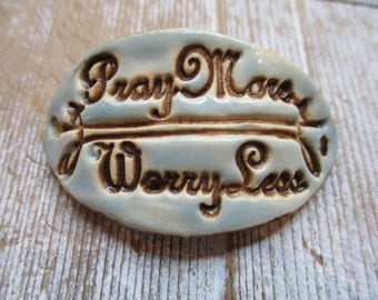 Pray More Worry Less Ceramic Pottery Connector