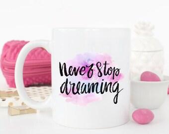 Never Stop Dreaming Mug | Inspirational Positive Quote Mug | Ceramic Mug | Unique Coffee Mug | Coffee Gift