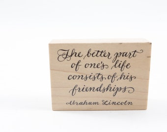 The Better Part of One's Life Consists of His Friendships, Abraham Lincoln, Quote, Stamp, Rubber Stamp, Stampin Up, Card Making, ~ 161231