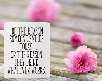 Be the Reason someone Smiles Today Coffee Mug | Ceramic Coffee Mug | 11 oz Mug 15 oz Mug | Funny Coffee Mug | Coffee Mugs with Sayings