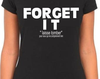 Forget It, women T shirt Funny Christmas gift, birthday or father's day gift idea.