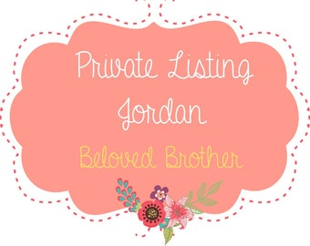 Private Listing for Jordan / Beloved Brother