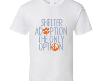 Shelter Adoption The Only Option T Shirt
