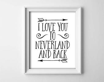 "INSTANT DOWNLOAD 8X10"" printable digital art file - I love you to Neverland and back - Peter Pan - black,white - Nursery art - Typography"