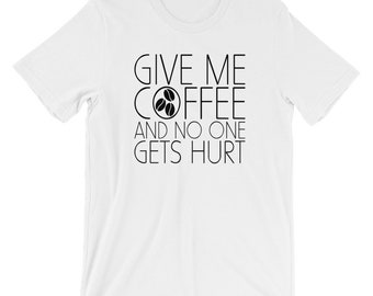 Give Me Coffee Funny T-shirt Coffee Lover Tee