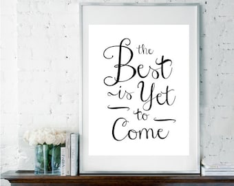 Printable Art, Digital Download, The Best is Yet to Come, Inspirational Quote, Modern Calligraphy Art, Dorm Room Decor, Black and White Art