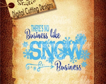 There's No Business Like Snow Business SVG  DXF PNG and Eps Instant Download Digital Vector Cut File Silhouette Cricut