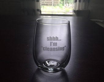 """ONE Funny Etched stemless Wine Glass, """"shhh, I'm cleansing."""""""