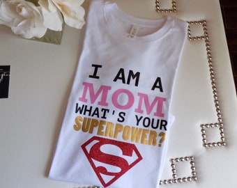 I am a mom what's your superpower? t-shirt