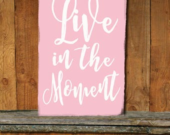 Live in the moment Sign, antiqued Live sign,Inspirational Plaques,home decor sign,shabby chic sign,Live in the moment plaque.11.25Wx20H