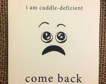 Hand-Drawn Greeting Card: I Am Cuddle-Deficient. Come Back.