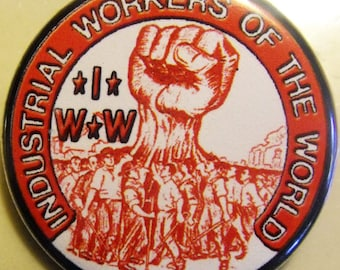 I.W.W. - INDUSTRIAL WORKER Of The WORLD   pinback buttons badges pack!