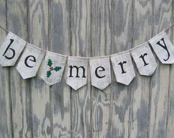Ready to ship, Christmas banner, Be Merry Banner, Be Merry Bunting, Be Merry Garland, Holiday Christmas Rustic Decor, Burlap Bunting Banner