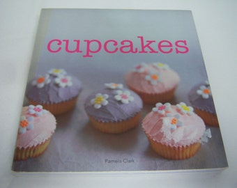 Cupcakes, Cookbook, By Pamela Clark, Baking Recipes. 2007 Edition, Paper Back Edition,128 Pages, Pre Owned, Good Clean Used Condition