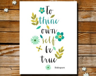 To Thine Own Self be True - Shakespeare Quote - Instant Download Wall Art - Wise Words