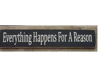 Everything happens for a reason primitive wood sign