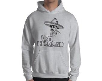 Hooded Sweatshirt / Funny Hoodie / Hey Hermano / Spanish Humor / Trendy Hoodie / Funny Gift Sweatshirt / Sarcastic Quote Sweatshirt h2Vurv2