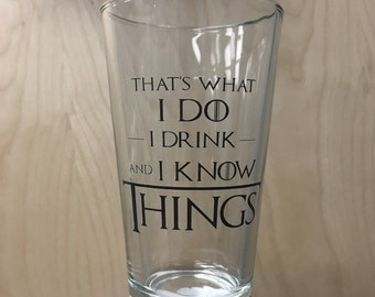 That's What I Do I Drink And I Know Things Pint Glass Tyrion Lannister Quote TV Show Drinking Beer Mug Cup Glassware Funny Humor Gift Idea