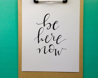 be here now || hand lettered print