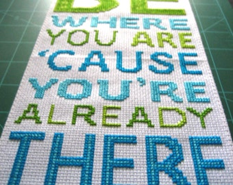 Cross Stitch Pattern, instant PDF -- Be where you are 'cause you're already there
