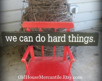 We Can Do Hard Things  - Motivational - Inspirational - Painted Wooden Sign - Door Topper - Shelf Sitter - Kids Room - Mud Room - Kitchen