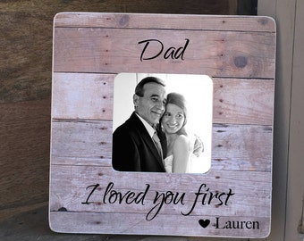 Father's Day gift Father of the Bride Gift  Frame Dad I loved you first  Gift for Dad Personalized Picture Frame