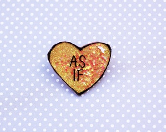 As If  Conversation Heart Brooch - Valentines Day Heart Brooch - Glittery Yellow Orange Clueless Heart Pin