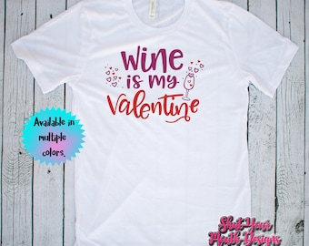 Funny Valentine, Valentine Shirt, Valentines Shirt, Wine Is My Valentine, Funny Womens Shirt, Funny Womens Clothes, Love Day, Gift For Her