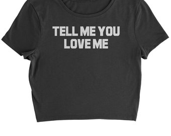 Tell Me You Love Me Cropped T-Shirt