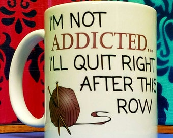 I'm Not Addicted...I'll Quit After This Row Mug