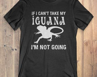 Iguana T-Shirt Gift: If I Can't Take My Iguana I'm Not Going