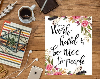 Work Hard and Be Nice to People Printable Art Print, 11x14, 8x10, 5x7, Be Kind Printable, Work Hard Poster, Boss Lady, Office Decor, Success