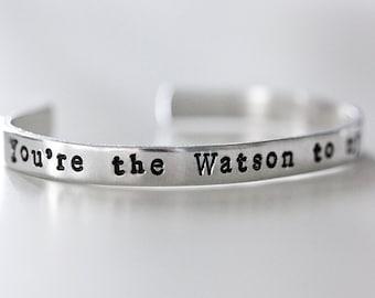 Sherlock Inspired Cuff Bracelet - You're the Watson to my Sherlock - Sherlock Holmes Jewelry - Friendship Bracelet - Metal-Stamped Bracelet