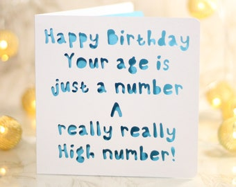 Your age is just a number - a really high number, a paper cut card to let them know they are really old this time...