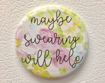 """Maybe swearing will help funny Inspirational quote pin Pinback Button, Compact Mirror or Fridge Magnet -  2.25"""""""