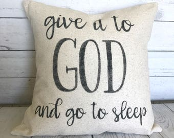 Give It To God And Go To Sleep | Rustic Pillow Cover | Farmhouse Pillow | Made To Order | Fixer Upper Style | Multiple Sizes Available