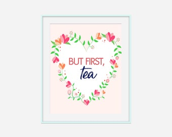 But First Tea, Tea Lover Art, Floral Wall Art, INSTANT DOWNLOAD, Kitchen Wall Art, Kitchen Printable Decor, Tea Home Decor, Country Kitchen