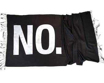 "NO. Print Scarf. Large ""NO"" text. Linen weave pashmina, typography silkscreen print. Pessimist, negative, nope. Black, cream scarf & more."