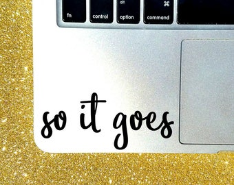 So It Goes Decal, Custom Size and Color - Book Quote Decal - Bookworm Sticker - Laptop Sticker - Car Decal - Kurt Vonnegut