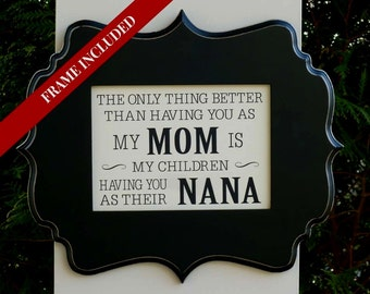 Nana gift, Mimi, Grandma, Mothers Day gift, the only thing better than having you as a Mom