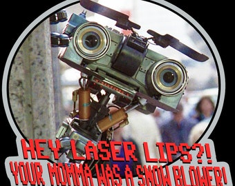 "80's Classic Short Circuit Number Johnny 5 ""Hey Laser Lips?! Your Momma Was A Snow Blower!"" custom tee Any Size Any Color"