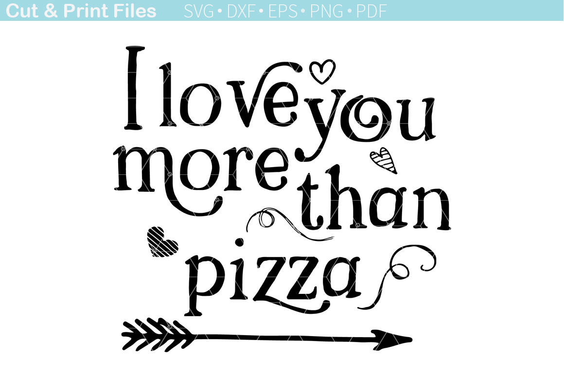 I Love You More Than Funny Quotes I Love You More Than Pizza Svg Cut Filevalentines Day
