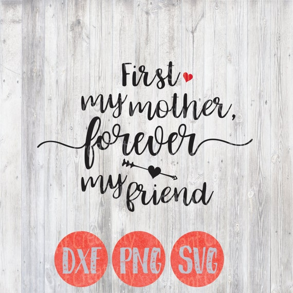 Mothers Day Svg Mothers Day Quote First My Mother Forever My