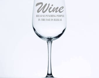 Wine Becasue Punching People is Illegal - Etched 18.5 oz Stemmed Wine Glass
