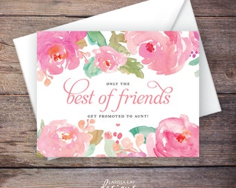 Printable Only the Best of Friends Get Promoted to Aunt Pregnancy Announcement, Watercolor Flowers, Instant Download, Expecting Baby - Marla