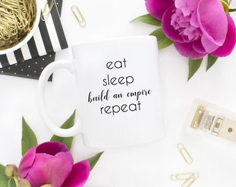 Eat Sleep Build an Empire Repeat, Build an Empire Mug, Personalized Mug, Custom Gift, Personalized Gift, Entrepreneur Mug, Entrepreneur Gift