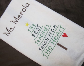 Personalized Teacher's Kitchen Tea Towel - Makes a Great Gift for A Teacher - Teach From the Heart - Embroidered