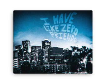 I Have Like Zero Friends | Insecure L.A. photo series | Canvas print