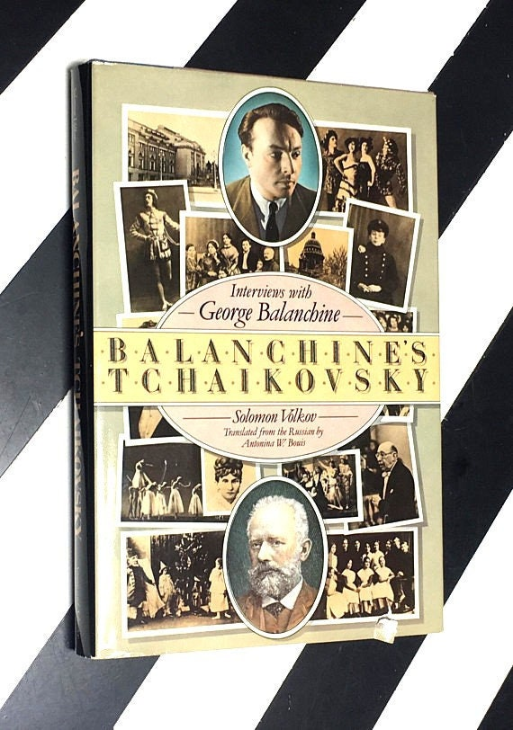 Balanchine's Tchaikovsky: Interviews with George Balanchine by Solomon Volkov; Translated from the Russian by Antonina Bouis (1985)