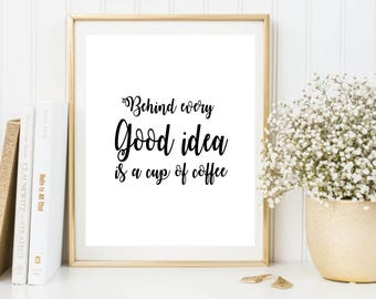 Behind every good idea is a cup of coffee printable poster, black typography print, home decor, wall decor, instant download, modern art